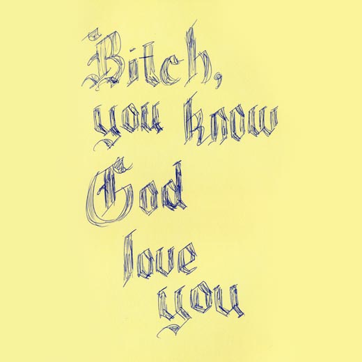 bitch-you-know-god-love-you.jpg